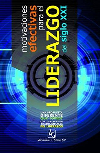 Motivaciones Efectivas Para el Liderazgo del Siglo XXI (Spanish Edition) [Doc Abraham T Giron Gil] (Tapa Blanda)