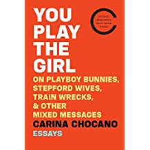 You Play the Girl: On Playboy Bunnies, Stepford Wives, Train Wrecks, & Other Mixed Messages