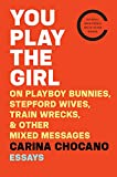 You Play the Girl: On Playboy Bunnies, Stepford Wives, Train Wrecks, Other Mixed Messages