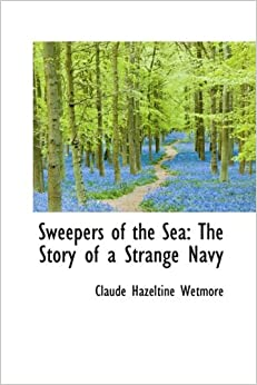 Book Sweepers of the Sea: The Story of a Strange Navy