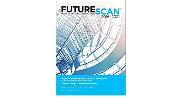 Futurescan Healthcare Trends and Implications 2016 2021 by