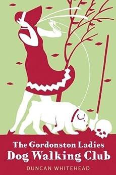 The Gordonston Ladies Dog Walking Club by [Whitehead, Duncan]