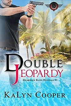 Double Jeopardy: Guardian Elite Book #1 by [Cooper, KaLyn]