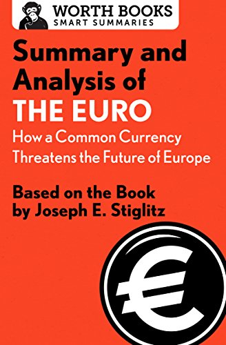 - Summary and Analysis of The Euro: How a Common Currency Threatens the Future of Europe: Based on the Book by Joseph E. Stiglitz (Smart Summaries)