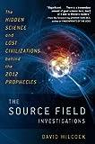 The Source Field Investigations, David Wilcock, 0452297974