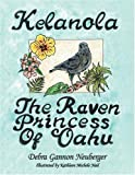 Kelanola the Raven Princess of Oahu, Debra Gannon Neuberger, 1434333922