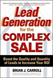 Lead Generation for the Complex Sale: Boost the Quality and Quantity of Leads to Increase Your ROI (Business Books)