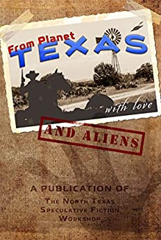From Planet Texas, With Love and Aliens by [Hauldren, Pat, Burkheart, Becky, Carman, B. N., Ferguson, Tricia, Rodgers, Tom, Glasscock, Todd, Keenan, Peter, Linton, Russ, Maisano, Laura]