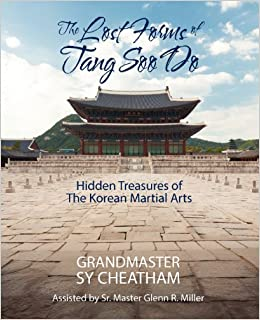 The lost forms of tang soo do hidden treasures of the korean the lost forms of tang soo do hidden treasures of the korean martial arts grandmaster sy cheatham 9781478719274 amazon books fandeluxe Image collections
