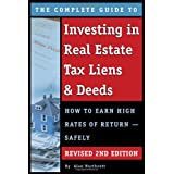 The Complete Guide to Investing in Real Estate Tax Liens & Deeds: How to Earn High Rates of Return - Safely REVISED...