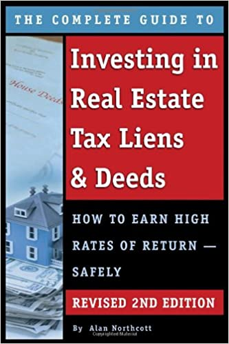 The complete guide to investing in real estate tax liens deeds the complete guide to investing in real estate tax liens deeds how to earn high rates of return safely revised 2nd edition alan northcott fandeluxe Gallery