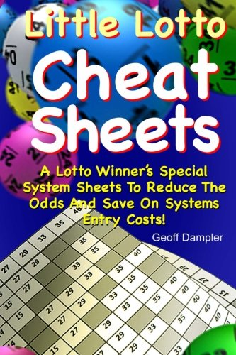 Little Lotto Cheat Sheets: A Lotto Winner's Special System Sheets To Reduce The Odds And Save On Systems Entry Costs pdf