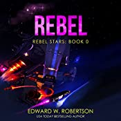 Rebel: Rebel Stars, Book 0 | Edward W. Robertson