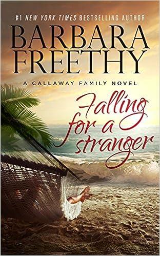 Falling For A Stranger (The Callaways): Barbara Freethy ...