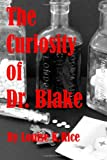 The Curiosity of Dr. Blake, Louise K. Rice, 1479344869