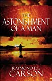 The Astonishment of a Man, Raymond E. G. Carson, 1448985366