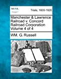 Manchester and Lawrence Railroad V. Concord Railroad Corporation Volume 4 Of 4, Wm. G. Russell, 1275094015