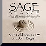 Sage Stance: A Remarkable Meditation Technique to Shift out of Stress and Begin Living Again | John English,Beth Goldstein
