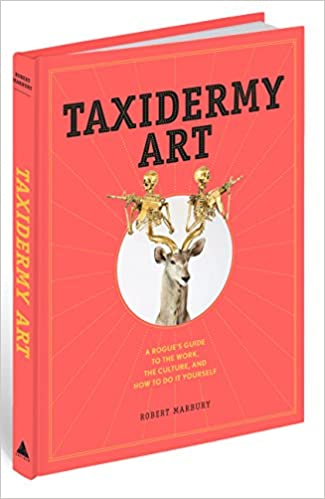 Taxidermy art a rogues guide to the work the culture and how to taxidermy art a rogues guide to the work the culture and how to do it yourself robert marbury 9781579655587 amazon books solutioingenieria Image collections