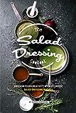 The Salad Dressing Cookbook: Unleash your Creativity with 25 Unique Salad Dressing Recipes