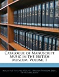 Catalogue of Manuscript Music in the British Museum, Augustus Hughes-Hughes, 114349167X