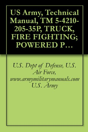 US Army, Technical Manual, TM 5-4210-205-35P, TRUCK, FIRE FIGHTING; POWERED PUMPER: FO WATER, 500 GPM CAPACITY; CENTRIFUGAL PUMP, POWER TAKE-OFF DRIVE ... DEGREE F. (4210-965-1306), military manuals (Capacity Tank Truck)