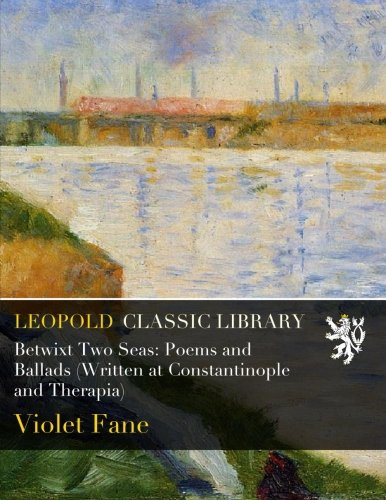 Betwixt Two Seas: Poems and Ballads (Written at Constantinople and Therapia) pdf
