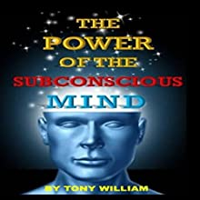The Power of the Subconscious Mind Audiobook by Tony William Narrated by Art Stone