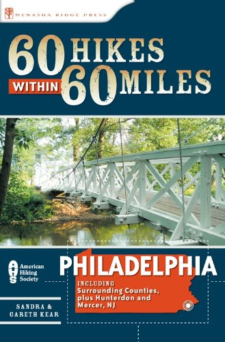 60 Hikes Within 60 Miles: Philadelphia: Including Surrounding Counties and Hunterdon and Mercer, NJ (60 Hikes within 60 Miles) - Book  of the 60 Hikes Within 60 Miles