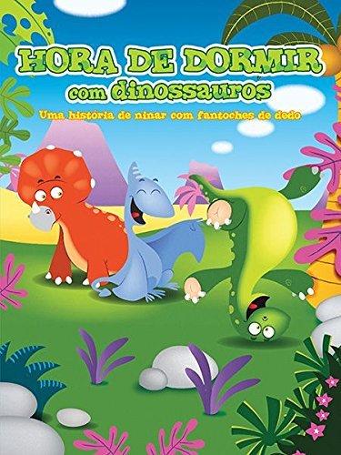Hora de Dormir com Dinossauros. Uma Histria de Ninar com Fantoches de Dedo (Em Portuguese do Brasil)