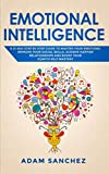 Emotional Intelligence: A 21-Day Step by Step Guide to Master Your Emotions, Improve Your Social Skills, Achieve Happier Relationships and Boost Your EQ With Self Mastery