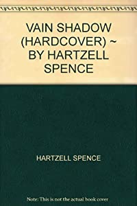 Hardcover VAIN SHADOW (HARDCOVER) ~ BY HARTZELL SPENCE Book