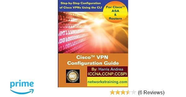 Cisco VPN Configuration Guide: Step-By-Step Configuration of Cisco