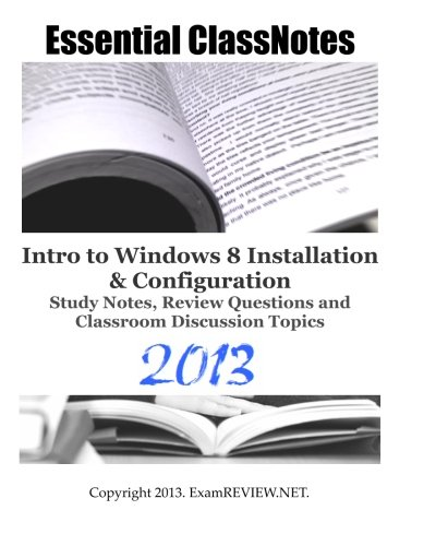 Essential ClassNotes Intro to Windows 8 Installation & Configuration Study Notes, Review Questions and Classroom Dis