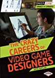 The Crazy Careers of Video Game Designers, Arie Kaplan, 1467712493