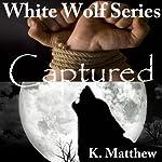 Captured : White Wolf, Book 9 | K Matthew