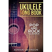 Ukulele Songbook: Pop and Rock Classics for Ukulele: How to Play Ukulele for Beginners