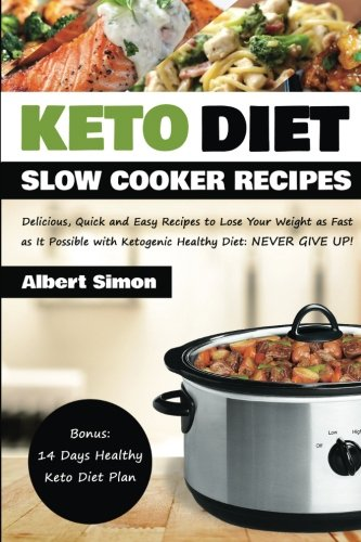 Keto Diet Slow Cooker Recipes:: Delicious, Quick and Easy Recipes to Lose Your Weight as Fast as It Possible with Ketogenic Healthy Diet: NEVER GIVE UP! by Albert Simon