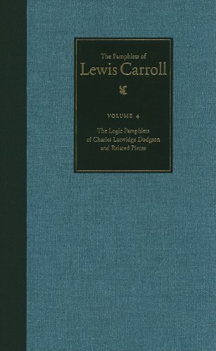 The Pamphlets of Lewis Carroll: The Logic Pamphlets of Lewis Carroll and Related Pieces