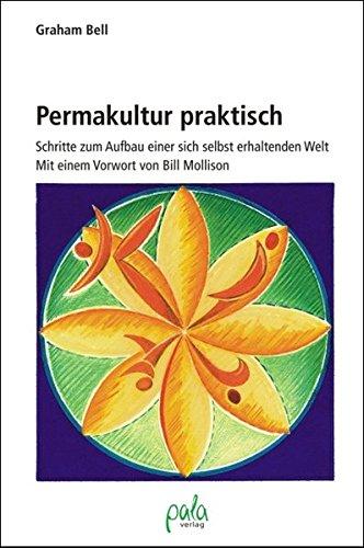 Permakultur praktisch: Schritte zum Aufbau einer sich selbst erhaltenden Welt