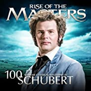 Schubert - 100 Supreme Classical Masterpieces: Rise of the Masters