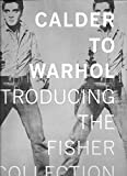 img - for Calder to Warhol: Introducing the Fisher Collection by Doris (foreword); Benezra, Neal (foreword); Garrels, Gary; San Francisco Fisher (2010-08-02) book / textbook / text book