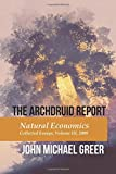 The Archdruid Report: Natural Economics: Collected Essays, Volume III, 2009 (The Complete Archdruid Report) (Volume 3)