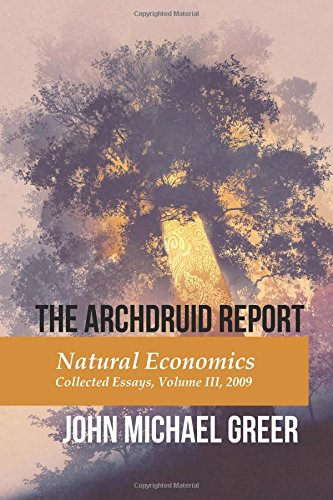 Download The Archdruid Report: Natural Economics: Collected Essays, Volume III, 2009 (The Complete Archdruid Report) (Volume 3) pdf