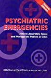 Psychiatric Emergencies: How to Accurately Assess and Manage the Patient in Crisis, Deborah Antai-Otong MS RN CNS NP CS FAAN, 0982039824