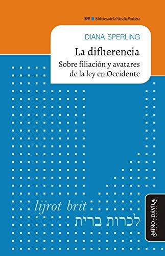 La difherencia: Sobre filiación y avatares de la ley en Occidente (Biblioteca de la Filosofía Venidera nº 16) (Spanish Edition)