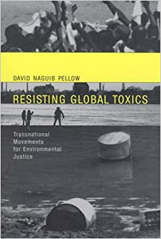 Resisting Global Toxics Transnational Movements for Environmental Justice (Urban & Industrial Environments) (Urban and Industrial Environments)