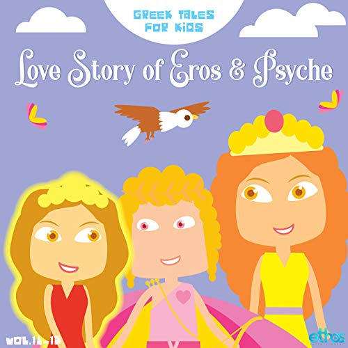 Love Story of Eros and Psyche (Greek Tales for Kids Book 15)
