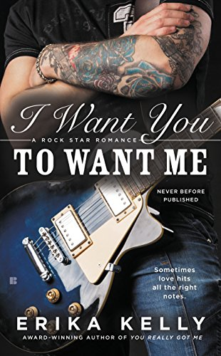 I Want You to Want Me (Rock Star Romance Book 2) by [Kelly, Erika]
