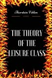 Image of The Theory of the Leisure Class: By Thorstein Veblen - Illustrated